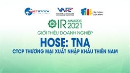 IR AWARDS 2021: Giới thiệu CTCP Thương mại Xuất nhập khẩu Thiên Nam (HOSE: TNA)